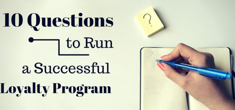 10 Questions You Cannot Skip to Run a Successful Loyalty Program