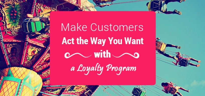 5 Steps to Make Customers Act the Way You Want with a Loyalty Program