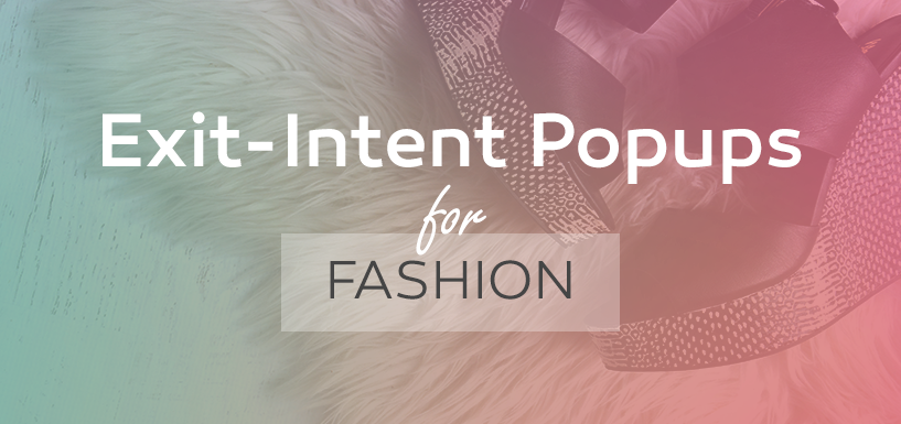 How to Create Captivating Exit-Intent Popups For Fashion
