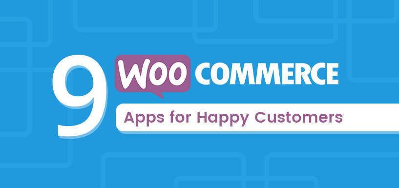 9 Best WooCommerce Apps for Customer Experience