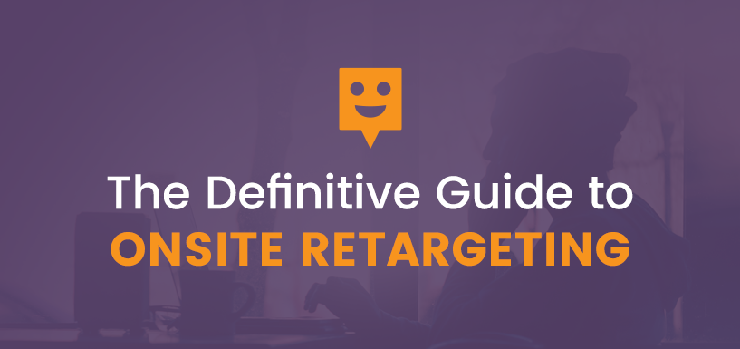 The Definitive Guide to Onsite Retargeting