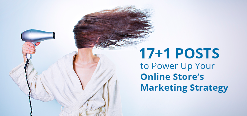 17+1 Posts to Power Up Your Online Store's Marketing Strategy
