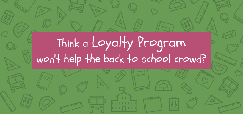 Think a Loyalty Program Won't Help with the Back-to-school Crowd?