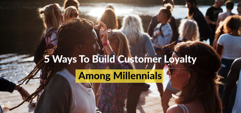 5 Ways to Build Customer Loyalty Among Millennials