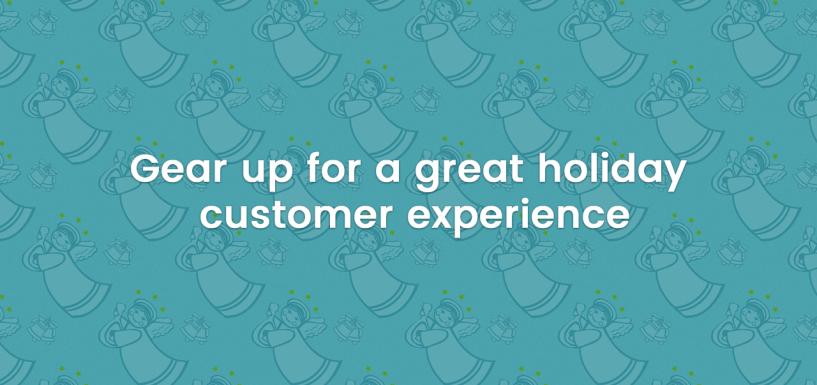 [Webinar Recap] Gear Up to Create a Great Holiday Customer Experience