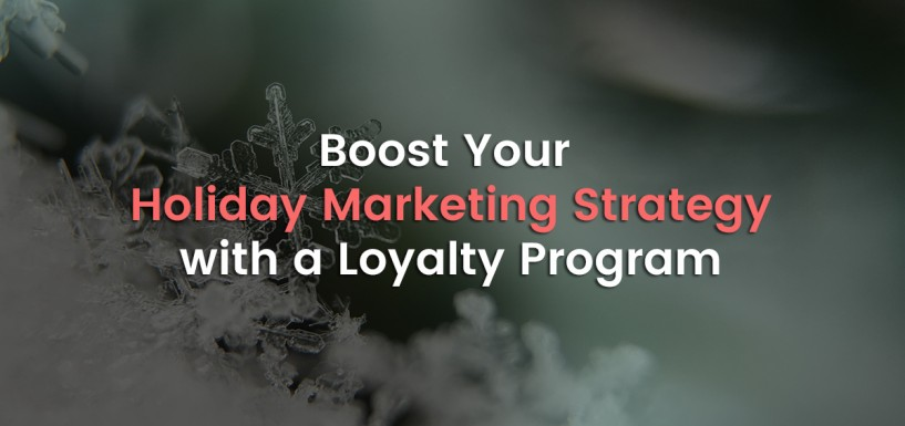 How a Loyalty Program Can Boost Your Holiday Marketing Strategy