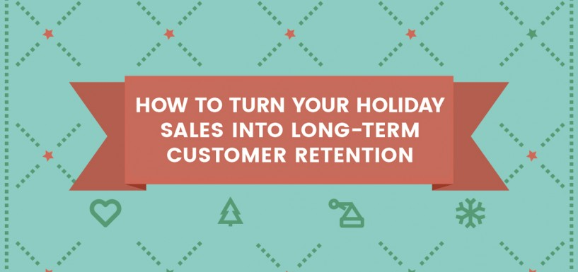 How to Turn Your Holiday Sales into Long-term Customer Retention