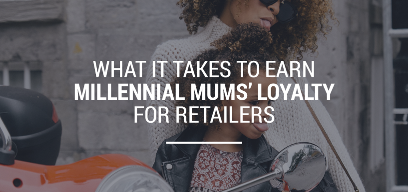 What it Takes to Earn Millennial Mums' Loyalty for Retailers