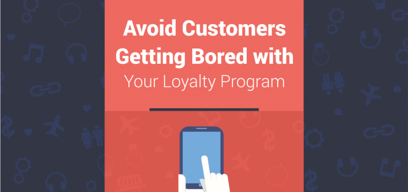 How to Avoid Customers Getting Bored with Your Loyalty Program