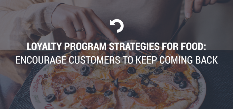Loyalty Program Strategies for Food: Encourage Customers to Keep Coming Back