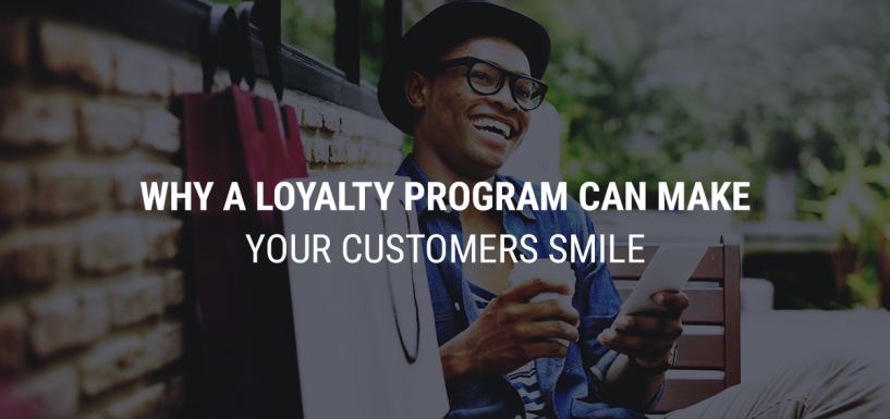 Why a Loyalty Program Can Make Your Customers Smile