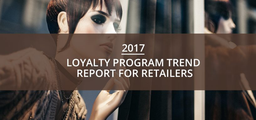 2017 Loyalty Program Trend Report for Retailers