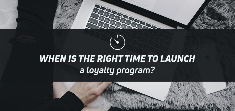 When is the right time to launch a loyalty program?