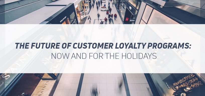 The Future of Customer Loyalty Programs – Now and for the Holidays