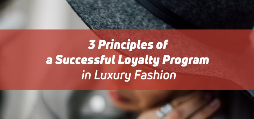 3 Principles of a Successful Loyalty Program in Luxury Fashion