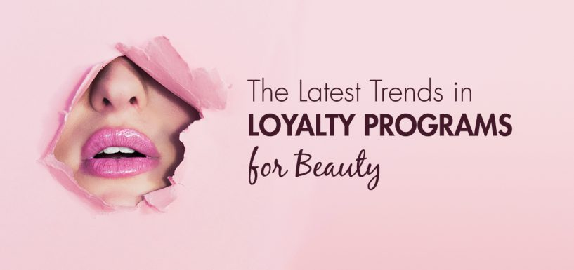 The Latest Trends in Loyalty Programs for Beauty