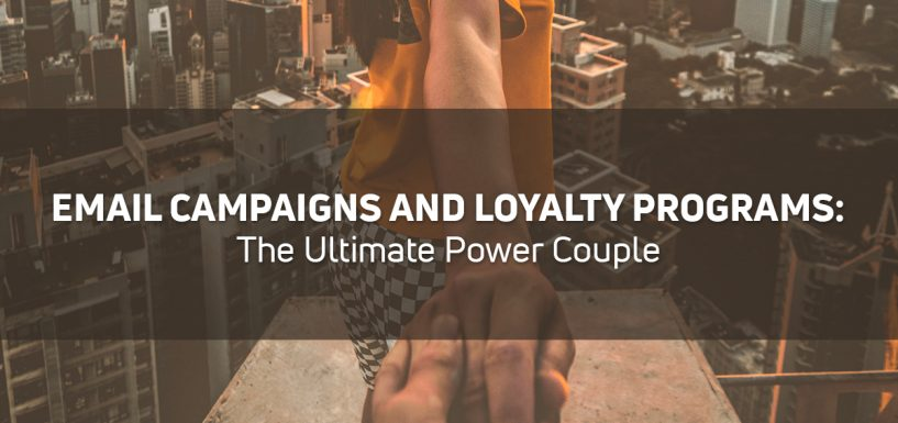 Email Campaigns and Loyalty Programs: The Ultimate Power Couple