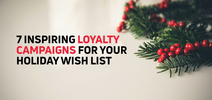 7 Inspiring Loyalty Campaigns for Your Holiday Wish List