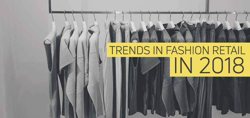 Top Trends for Fashion Retailers to Watch Out for in 2018
