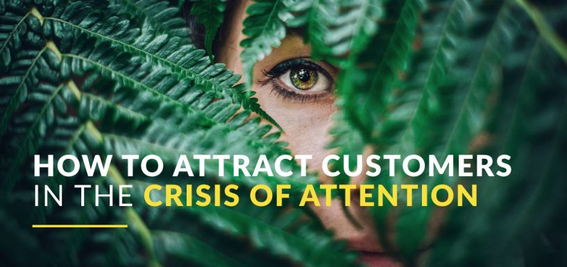 How to Attract Customers in the Crisis of Attention