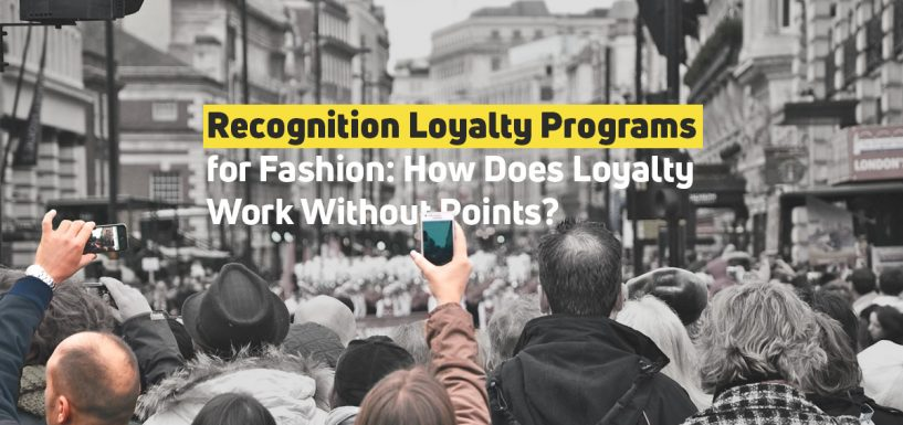 Recognition Loyalty Programs for Fashion: How Does Loyalty Work Without Points?