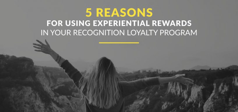 5 Reasons for Using Experiential Rewards in Your Recognition Loyalty Program