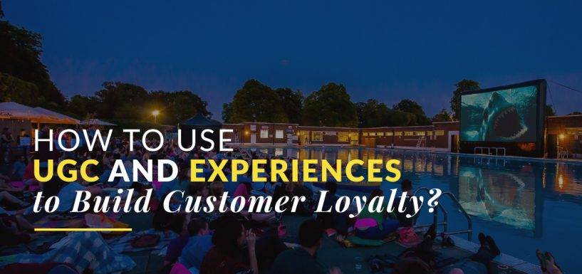 How to Use UGC and Experiences to Build Customer Loyalty