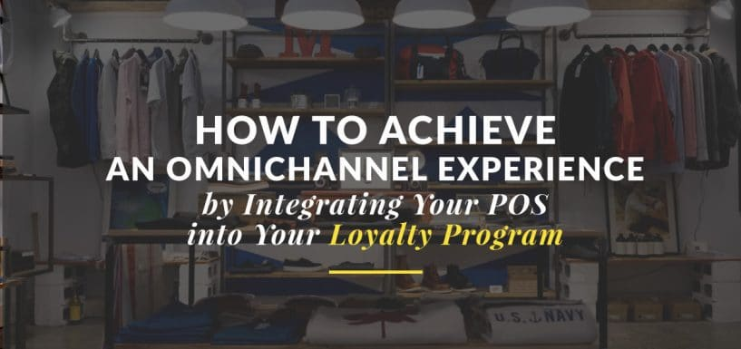 How to Achieve an Omnichannel Experience by Integrating Your POS Into Your Loyalty Program
