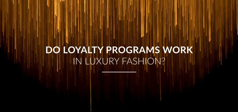 Do Loyalty Programs Work In Luxury Fashion?
