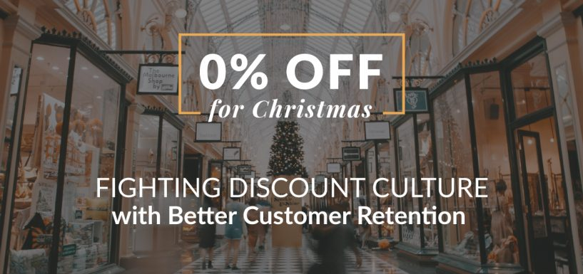 0% Off for Christmas – Fighting Discount Culture With Better Customer Retention