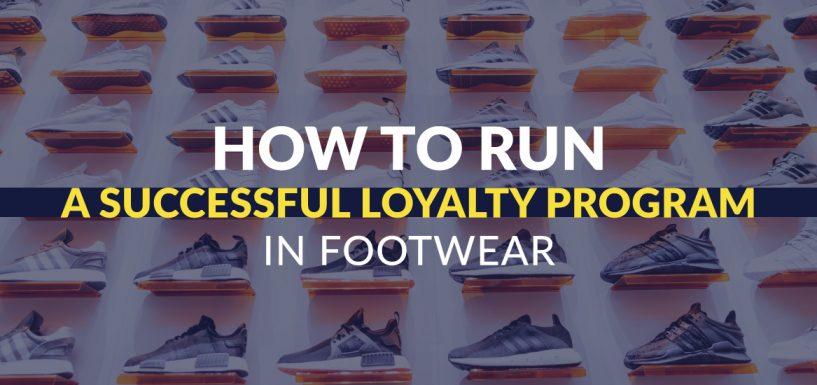 How to Run a Successful Loyalty Program in Footwear