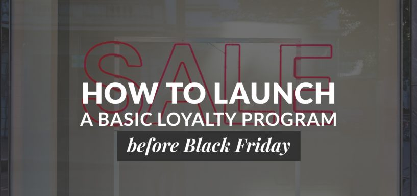 How to Launch a Basic Loyalty Program Before Black Friday