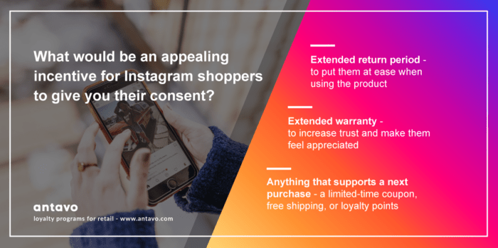 With Instagram Shopping, you should incentivize customers to give you their consent and opt-in to a loyalty program and newsletter. These rewards should be chosen carefully to keep your profit margin safe.