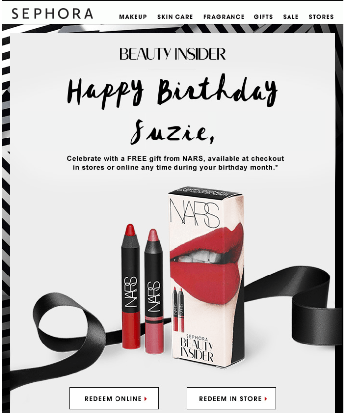 Members of Sephora's Beauty Insider program receive a free sample if they visit a store on their birthday. This not only helps the brand save on shipping costs, but also increases footfall in their stores.
