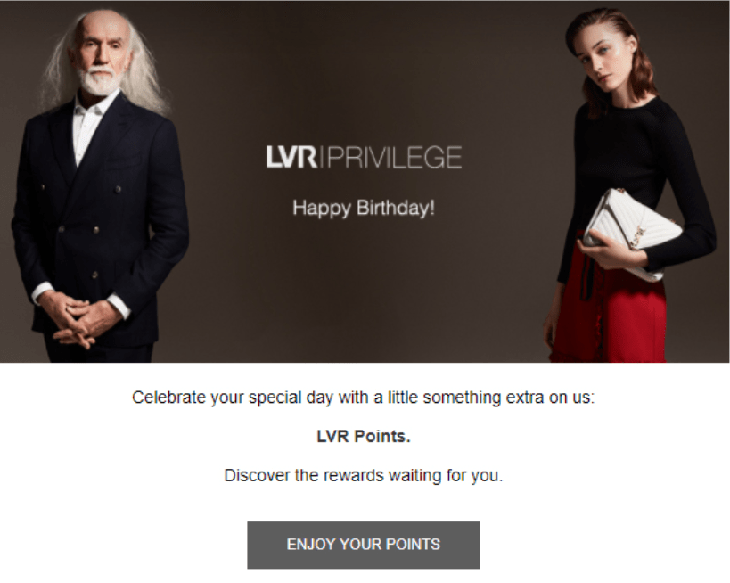 LuisaViaRoma's loyalty program also features an award-winning birthday email campaign, which became one of LVR's highest converting emails, receiving 25% more opens and 40% better clicks than non-loyalty emails.
