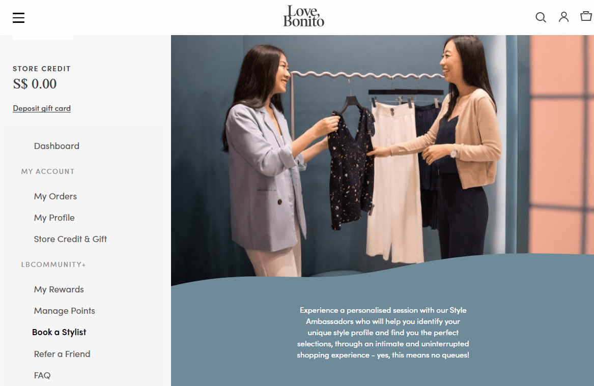 Singapore-based fashion company Love, Bonito offers the 'Book a Stylist' feature as a members-only perk. On higher tier levels, members can even use the feature for free.