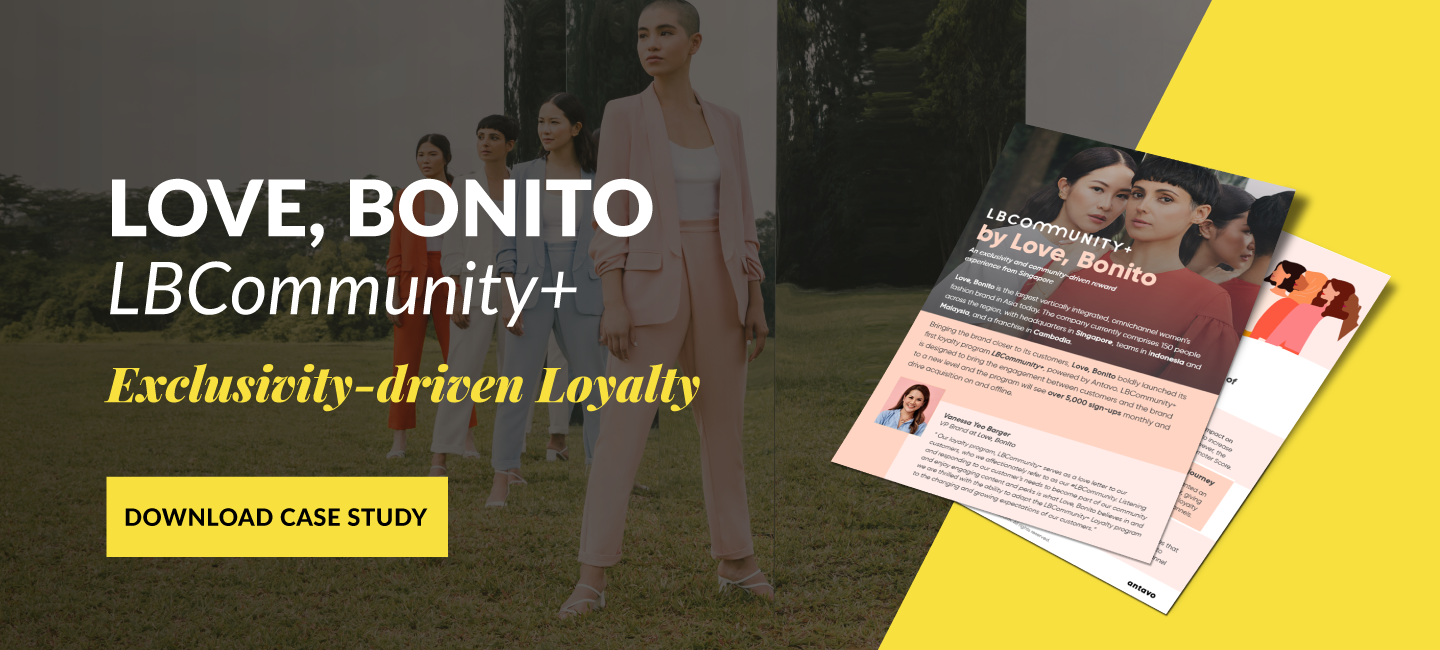 In 2020, Antavo also launched the loyalty program of Singapore-based fashion company Love, Bonito. The reward system is built on exclusivity and privileged features, like early access and in-store style advice.