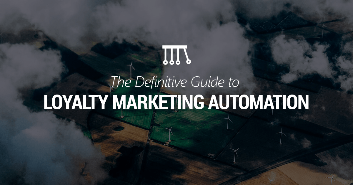 The Definitive Guide to Loyalty Marketing Automation