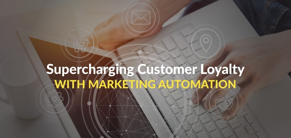 How Can Marketing Automation Supercharge Your Loyalty Program