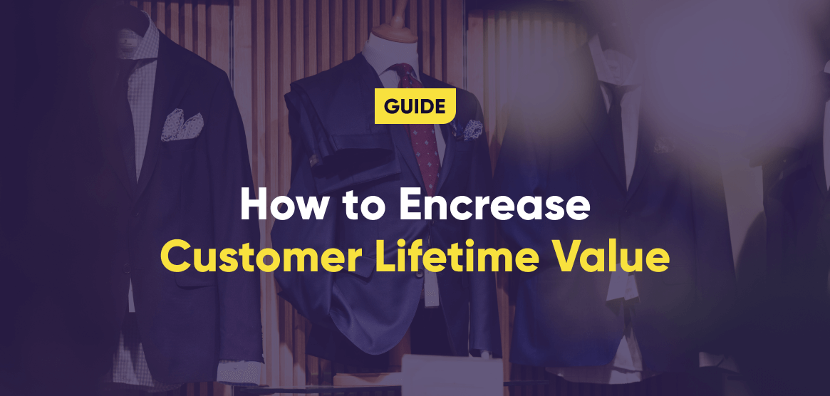 The Ultimate Guide to Increasing Customer Lifetime Value