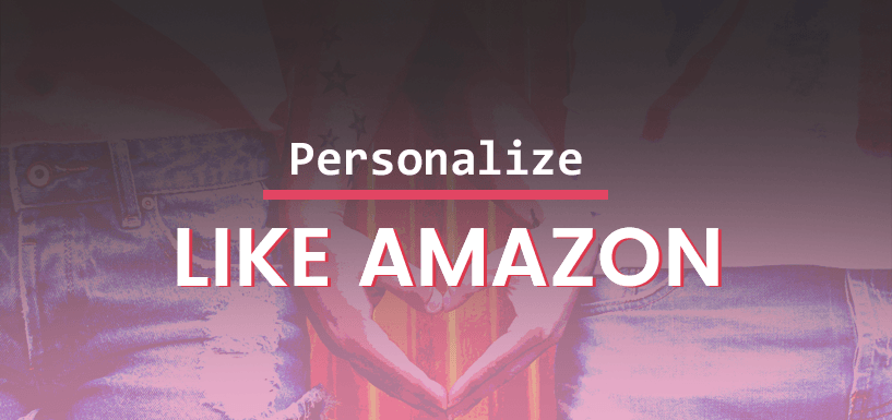 Amazon Product Recommendation – Steal These Personalization Tricks