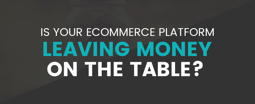 Is Your Current Ecommerce Platform Hurting Your Profits?