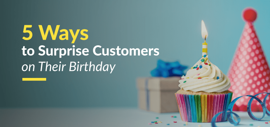 5 Ways to Surprise Your Customers With Birthday Rewards