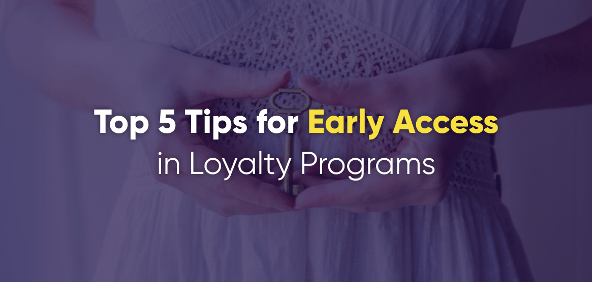 5 Ways to Enhance Your Loyalty Program Using Early Access
