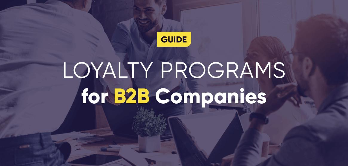B2B Loyalty Programs: A Comprehensive Guide (2021)